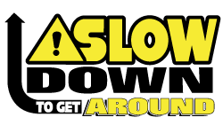Slow-Down-to-Get-Around_250X150